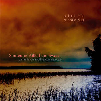 Ultima Armonia : Someone Killed The Swan - Laments On South-Eastern Europe (2014)