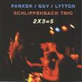Parker / Guy / Lytton / Schlippenbach / Lovens: 2 x 3 = 5